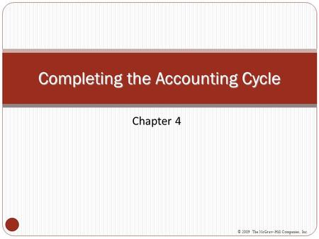 Chapter 4 Completing the Accounting Cycle © 2009 The McGraw-Hill Companies, Inc.