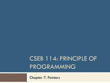 CSEB 114: PRINCIPLE OF PROGRAMMING Chapter 7: Pointers.