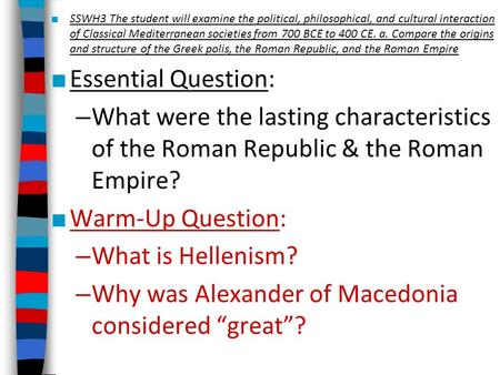 ■ SSWH3 The student will examine the political, philosophical, and cultural interaction of Classical Mediterranean societies from 700 BCE to 400 CE. a.
