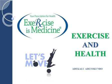 EXERCISE AND HEALTH ADEKALU ADETOKUNBO. Presentation Objectives To encourage listeners to be physically active To illustrate exercise and its effects.