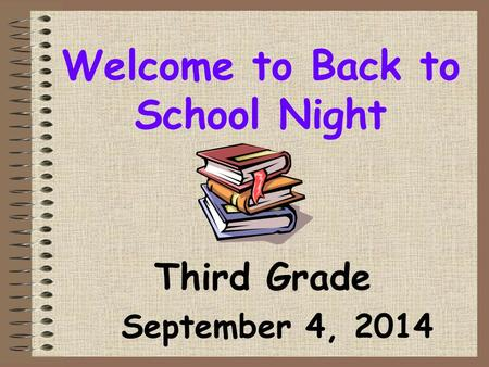 Welcome to Back to School Night Third Grade September 4, 2014.