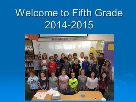 Welcome to Fifth Grade 2014-2015. Comments and Questions  Feel free to ask anything along the way.  I'd love to meet you after the PP. That would be.