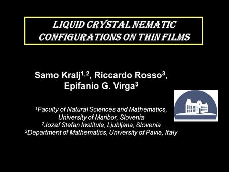 Samo Kralj 1,2, Riccardo Rosso 3, Epifanio G. Virga 3 1 Faculty of Natural Sciences and Mathematics, University of Maribor, Slovenia 2 Jozef Stefan Institute,