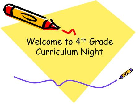 Welcome to 4 th Grade Curriculum Night. Homework? –Approximately 10 minutes of homework per grade level, so 4 th graders should have about 40 minutes.