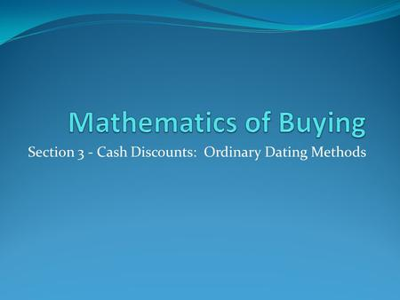 Section 3 - Cash Discounts: Ordinary Dating Methods
