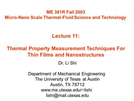 ME 381R Fall 2003 Micro-Nano Scale Thermal-Fluid Science and Technology Lecture 11: Thermal Property Measurement Techniques For Thin Films and Nanostructures.