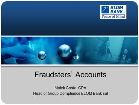 Fraudsters' Accounts Malek Costa, CPA Head of Group Compliance BLOM Bank sal.
