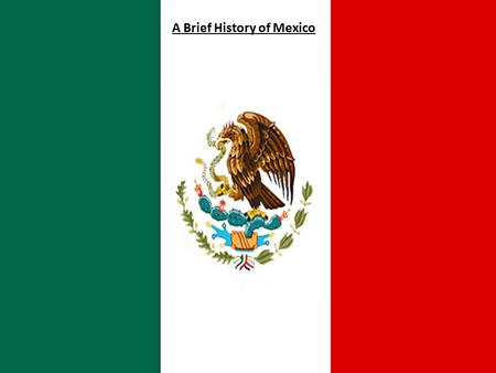 A Brief History of Mexico. You already know the story of the Aztecs and the Spanish… Here's what happened next…