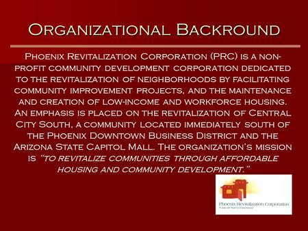 Phoenix Revitalization Corporation (PRC) is a non- profit community development corporation dedicated to the revitalization of neighborhoods by facilitating.