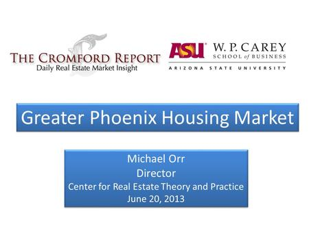 Michael Orr Director Center for Real Estate Theory and Practice June 20, 2013 Michael Orr Director Center for Real Estate Theory and Practice June 20,