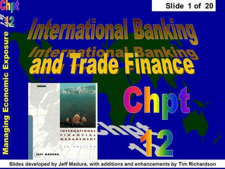 Slide 1 of 20 Slides developed by Jeff Madura, with additions and enhancements by Tim Richardson Managing Economic Exposure.
