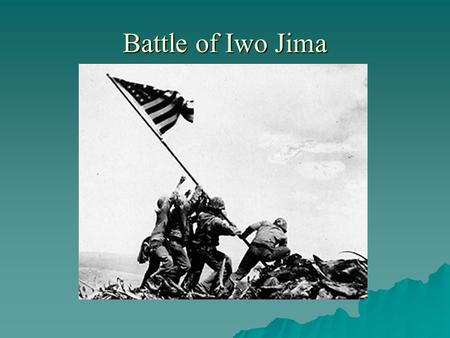 Battle of Iwo Jima. Importance of Iwo Jima  Battle took place in February 1945, Part Of American 3 Point Plan to winning the war in the far east.  Iwo.