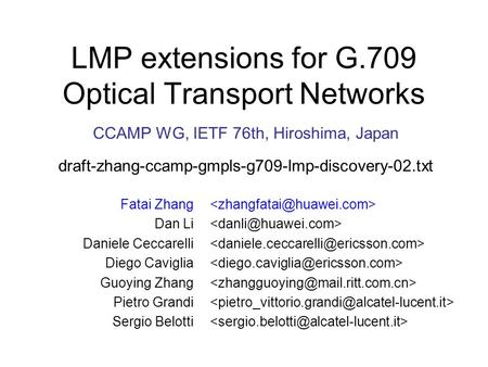 CCAMP WG, IETF 76th, Hiroshima, Japan draft-zhang-ccamp-gmpls-g709-lmp-discovery-02.txt LMP extensions for G.709 Optical Transport Networks Fatai Zhang.