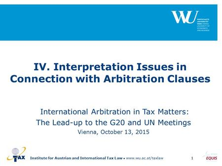 Institute for Austrian and International Tax Law www.wu.ac.at/taxlaw1 IV. Interpretation Issues in Connection with Arbitration Clauses International Arbitration.