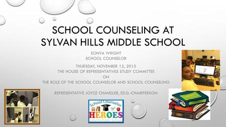 SCHOOL COUNSELING AT SYLVAN HILLS MIDDLE SCHOOL SONYA WRIGHT SCHOOL COUNSELOR THURSDAY, NOVEMBER 12, 2015 THE HOUSE OF REPRESENTATIVES STUDY COMMITTEE.