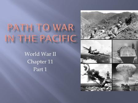 World War II Chapter 11 Part 1. A. September 1931, Japanese soldiers seized Manchuria.  The Japanese claimed that the Chinese had attacked them. 