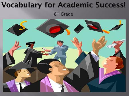 Vocabulary for Academic Success! 8 th Grade. Academic Vocabulary Required Course A course that must be taken in order to graduate. Elective Course A.