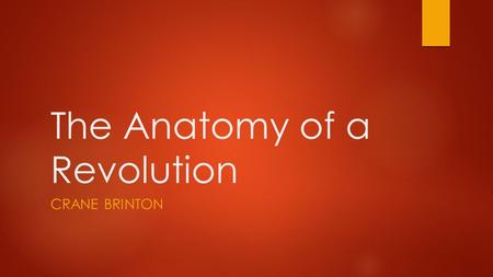 The Anatomy of a Revolution CRANE BRINTON. The Anatomy of a Revolution by Crane Brinton  Brinton is an American historian  His most famous work is a.
