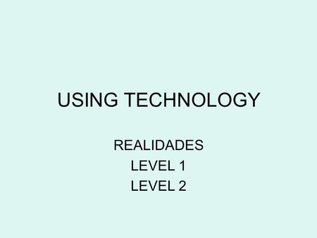 USING TECHNOLOGY REALIDADES LEVEL 1 LEVEL 2. HOW TO STUDY USING THE TECHNOLOGY OF REALIDADES.