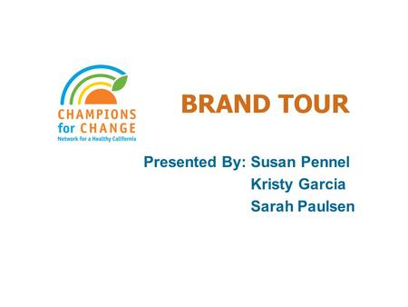 BRAND TOUR Presented By: Susan Pennel Kristy Garcia Sarah Paulsen.