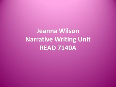 Jeanna Wilson Narrative Writing Unit READ 7140A. Grade Level: 1 st Genre: Personal Narrative Form: Story Content Area: Science Topic: Basic Needs of Animals.