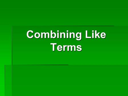 Combining Like Terms. Vocabulary Constant A number with nothing else attached to it. Examples: 1, 2, 47, 925.