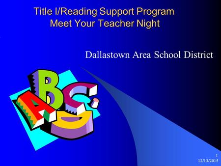 12/13/2015 1 Title I/Reading Support Program Meet Your Teacher Night Dallastown Area School District.