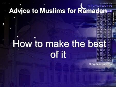 Advice to Muslims for Ramadan How to make the best of it How to make the best of it.