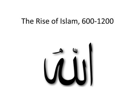 The Rise of Islam, 600-1200. The Origins of Islam Arabs of 600 C.E. lived in the Arabian peninsula. (_______,_________,________)