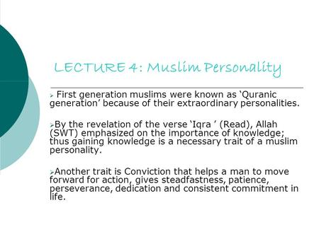 LECTURE 4: Muslim Personality  First generation muslims were known as 'Quranic generation' because of their extraordinary personalities.  By the revelation.