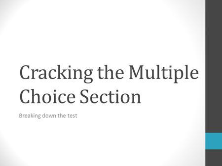 Cracking the Multiple Choice Section Breaking down the test.