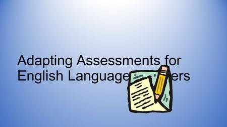 Adapting Assessments for English Language Learners.