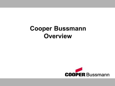 Cooper Bussmann Overview. Overview 2 Electrical Electronics Transportation World leader in Electrical fuse technology Solid growth in emerging markets.