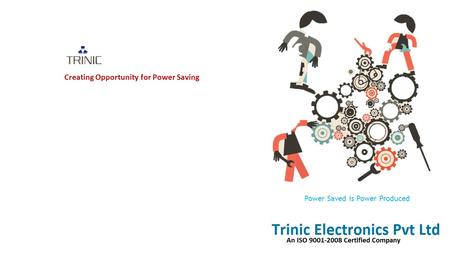 Creating Opportunity for Power Saving Power Saved is Power Produced.