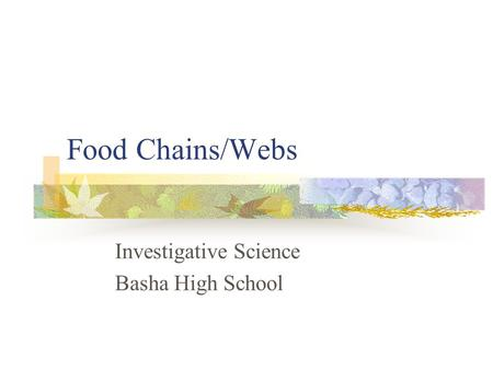 Food Chains/Webs Investigative Science Basha High School.