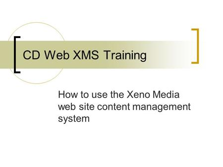 CD Web XMS Training How to use the Xeno Media web site content management system.