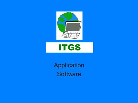 ITGS Application Software. ITGS Application software (productivity software) –Allows the user to perform tasks to solve problems, such as creating documents,