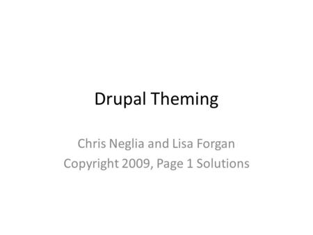 Drupal Theming Chris Neglia and Lisa Forgan Copyright 2009, Page 1 Solutions.