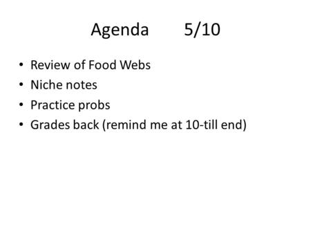 Agenda5/10 Review of Food Webs Niche notes Practice probs Grades back (remind me at 10-till end)