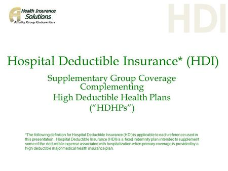 "Hospital Deductible Insurance* (HDI) Supplementary Group Coverage Complementing High Deductible Health Plans (""HDHPs"") *The following definition for Hospital."