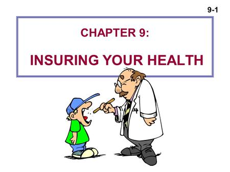 9-1 CHAPTER 9: INSURING YOUR HEALTH 9-2 Importance of Health Insurance  Protect against economic loss in the event of serious accidents or illnesses.