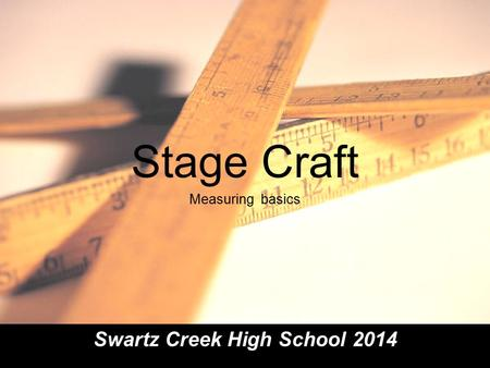 Stage Craft Measuring basics Swartz Creek High School 2014.