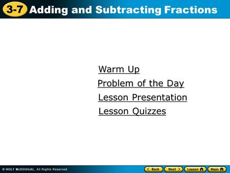 3-7 Adding and Subtracting Fractions Warm Up Warm Up Lesson Presentation Lesson Presentation Problem of the Day Problem of the Day Lesson Quizzes Lesson.