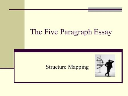 The Five Paragraph Essay Structure Mapping. OVERALL STRUCTURE OF THE FIVE-PARAGRAPH ESSAY Introduction: Give them background. Thesis: Map the the direction.