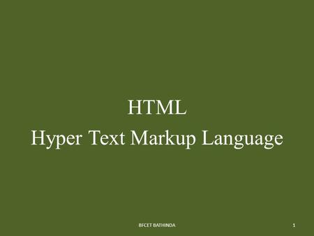 HTML Hyper Text Markup Language 1BFCET BATHINDA. Definitions Web server: a system on the internet containing one or more web site Web site: a collection.