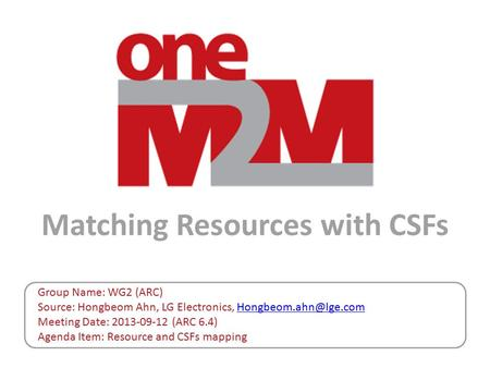 Matching Resources with CSFs Group Name: WG2 (ARC) Source: Hongbeom Ahn, LG Electronics, Meeting Date: 2013-09-12.