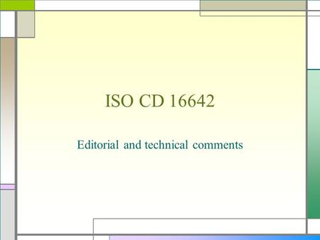 ISO CD 16642 Editorial and technical comments. Contact Mailing list  Subject: sub 16642 FirstName LastName.