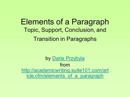 Elements of a Paragraph Topic, Support, Conclusion, and Transition in Paragraphs by Daria PrzybylaDaria Przybyla from