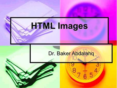 HTML Images Dr. Baker Abdalahq. The Image Tag and the Src Attribute In HTML, images are defined with the tag. In HTML, images are defined with the tag.