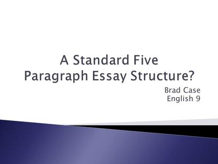 the essay and the writing process ppt  brad case english 9 the standard five paragraph essay structure follows a specific format